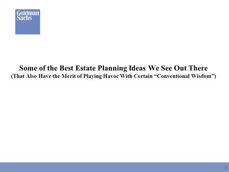 "1 Some of the Best Estate Planning Ideas We See Out There (That Also Have the Merit of Playing Havoc With Certain ""Conventional Wisdom"")"