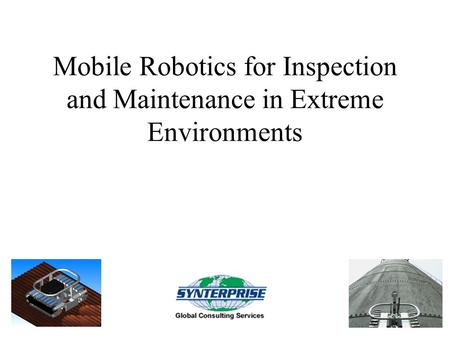 Mobile Robotics for Inspection and Maintenance in Extreme Environments.