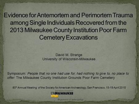 David M. Strange University of Wisconsin-Milwaukee 80 th Annual Meeting of the Society for American Archaeology, San Francisco, 15-19 April 2015. Symposium: