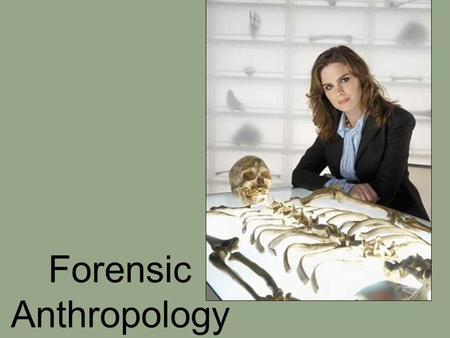 Forensic Anthropology. Definition: An applied area of physical anthropology Role: To assist law enforcement agencies in a medico legal context.