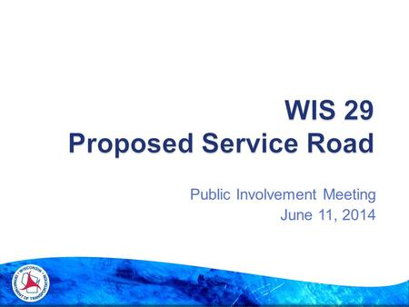Public Involvement Meeting June 11, 2014.  Introduce the project  Provide history and current status of the project  Explain the benefits of the project.