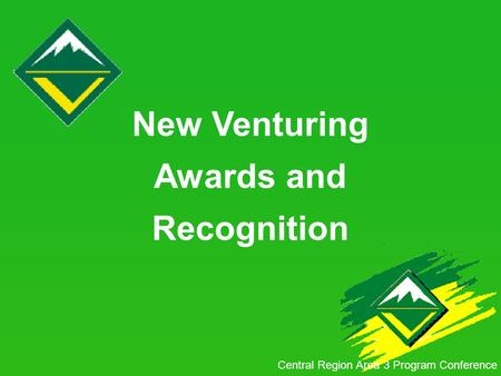 New Venturing Awards and Recognition Central Region Area 3 Program Conference.