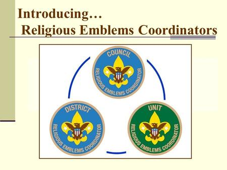 Introducing… Religious Emblems Coordinators.  How many councils have adopted the Religious Emblems Coordinator Position?  Not all councils have adopted.