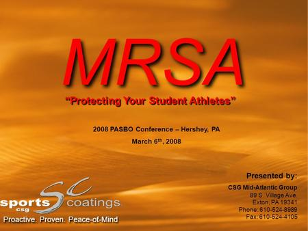"MRSA ""Protecting Your Student Athletes"" 2008 PASBO Conference – Hershey, PA March 6 th, 2008 Proactive. Proven. Peace-of-Mind Presented by: CSG Mid-Atlantic."