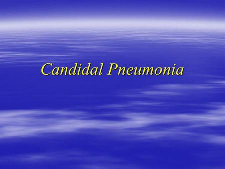 Candidal Pneumonia. Case II  70 y female seen in oncology clinic Jan 5/05  PMH : MDS  NHL IV large cell Initial Dx 2001  chemo 2001 & 2002 Initial.