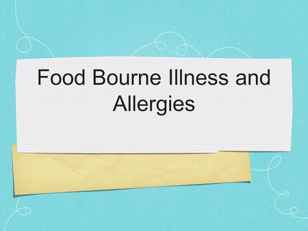 Food Bourne Illness and Allergies. What is food poisoning? Food poisoning occurs when you swallow food or water that contains bacteria, parasites, viruses,