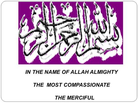 IN THE NAME OF ALLAH ALMIGHTY THE MOST COMPASSIONATE THE MERCIFUL.