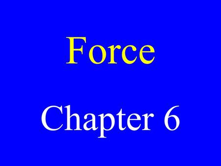Force Chapter 6. Force Any push or pull exerted on an object.