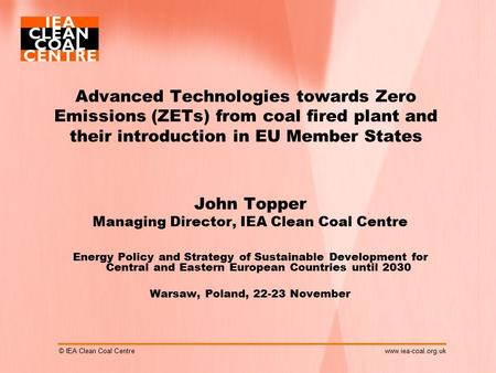 © IEA Clean Coal Centrewww.iea-coal.org.uk Advanced Technologies towards Zero Emissions (ZETs) from coal fired plant and their introduction in EU Member.