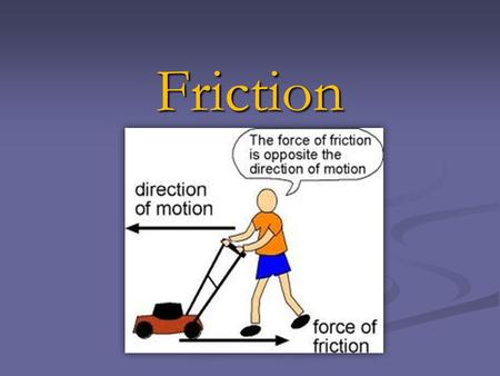 Friction. Newton's Second Law W = mg W = mg Gives us F = ma Gives us F = ma.
