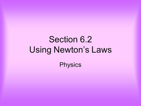 Section 6.2 Using Newton's Laws