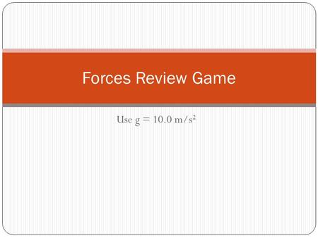 Use g = 10.0 m/s 2 Forces Review Game. Question #1 A skydiver is descending with a constant velocity. Consider air resistance. Diagram the forces acting.