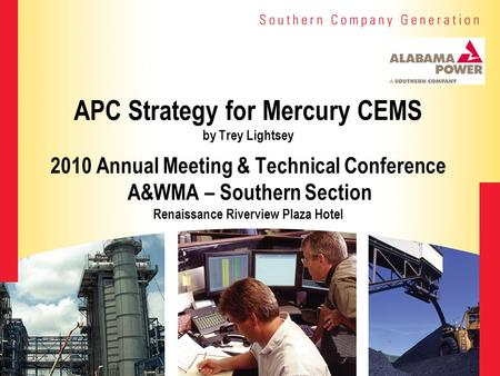 APC Strategy for Mercury CEMS by Trey Lightsey 2010 Annual Meeting & Technical Conference A&WMA – Southern Section Renaissance Riverview Plaza Hotel.