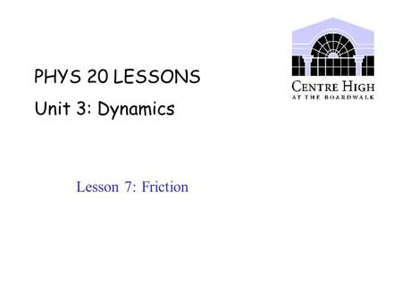 PHYS 20 LESSONS Unit 3: Dynamics