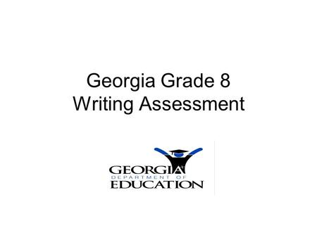 Georgia Grade 8 Writing Assessment. Introduction: Scoring Information2 Weighting of Domains Weighting means that the scores in some writing domains will.