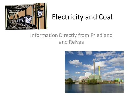Electricity and Coal Information Directly from Friedland and Relyea.