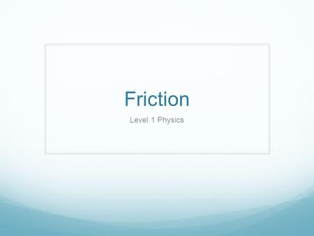 Friction Level 1 Physics. TWO types of Friction Static – Friction that keeps an object at rest and prevents it from moving Kinetic – Friction that acts.
