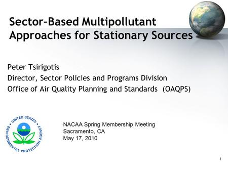 1 Sector–Based Multipollutant Approaches for Stationary Sources Peter Tsirigotis Director, Sector Policies and Programs Division Office of Air Quality.