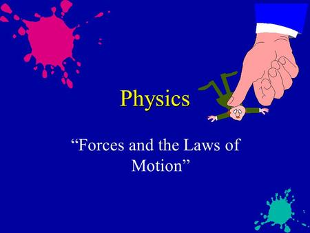 "Physics ""Forces and the Laws of Motion"". Forces u kinematics - the study of motion without regard to the forces causing the motion u dynamics - the."