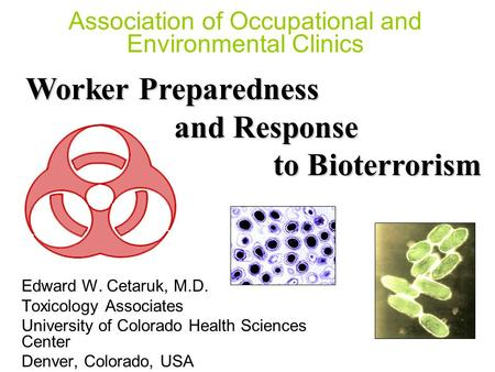 Association of Occupational and Environmental Clinics Edward W. Cetaruk, M.D. Toxicology Associates University of Colorado Health Sciences Center Denver,