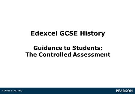 Edexcel GCSE History Guidance to Students: The Controlled Assessment.