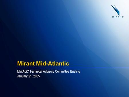 Mirant Mid-Atlantic MWAQC Technical Advisory Committee Briefing January 21, 2005.