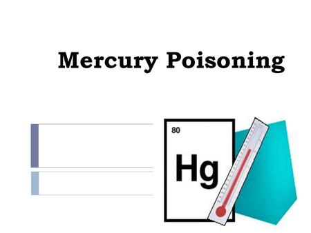 Mercury Poisoning. Occupational Sources  Manufacture of electric equipment, ammunitions, amalgams, felt making, disinfectants  coal plants - emit approximately.