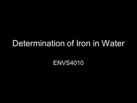 Determination of Iron in Water ENVS4010. Theory Fe 2+ (ferrous) complexed with 1,10 phenanthroline Orange color Spectrophotometer measures light absorbed.