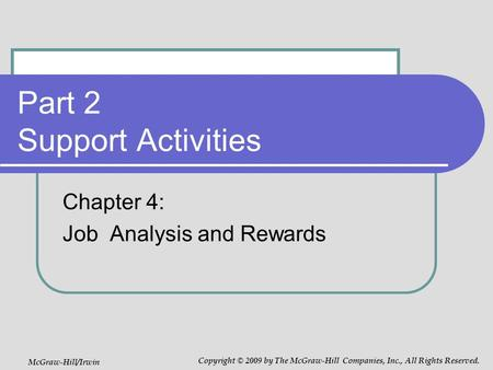 Part 2 Support Activities Chapter 4: Job Analysis and Rewards McGraw-Hill/Irwin Copyright © 2009 by The McGraw-Hill Companies, Inc., All Rights Reserved.