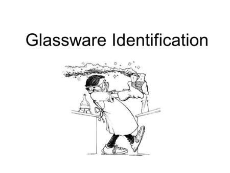 Glassware Identification. Beaker General purpose glassware Used to mix solutions, transport chemicals Heat chemicals at relatively low temperatures.