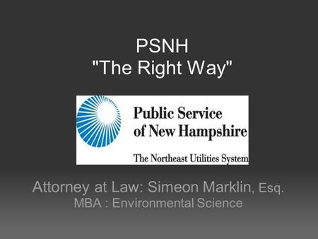 PSNH The Right Way Attorney at Law: Simeon Marklin, Esq. MBA : Environmental Science.
