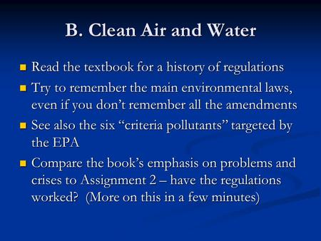 B. Clean Air and Water Read the textbook for a history of regulations Read the textbook for a history of regulations Try to remember the main environmental.