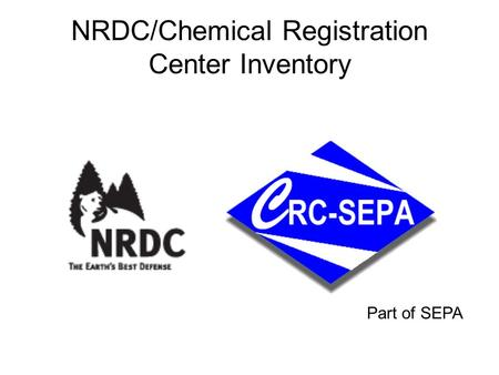 NRDC/Chemical Registration Center Inventory Part of SEPA.