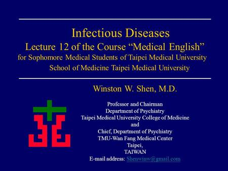 "Infectious Diseases Lecture 12 of the Course ""Medical English"" <strong>for</strong> Sophomore Medical Students of Taipei Medical University School of Medicine Taipei Medical."