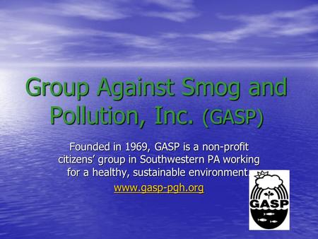 Group Against Smog and Pollution, Inc. (GASP) Founded in 1969, GASP is a non-profit citizens' group in Southwestern PA working for a healthy, sustainable.