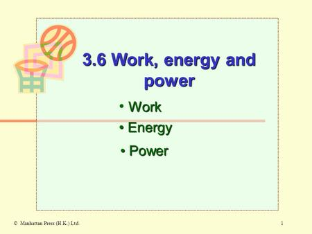 1© Manhattan Press (H.K.) Ltd. Work Energy Energy 3.6 Work, energy and power Power Power.