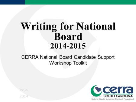 Writing for National Board 2014-2015 CERRA National Board Candidate Support Workshop Toolkit WS4 2014.
