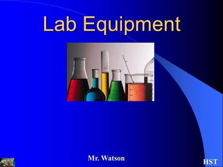 Mr. Watson HST Lab Equipment. Mr. Watson HST Beaker Beakers hold solids or liquids that will not release gases when reacted or are unlikely to splatter.