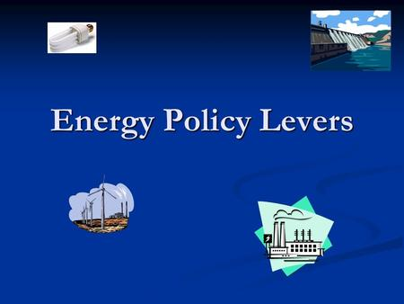 Energy Policy Levers. 2 State as a Taxing Authority Income tax credits or deductions Income tax credits or deductions Residential Alternative Energy Tax.