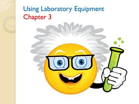 Using Laboratory Equipment Chapter 3. Laboratory Equipment Containers and Holding Devices ●Basic to lab work Beakers – -a glass container that has a wide.