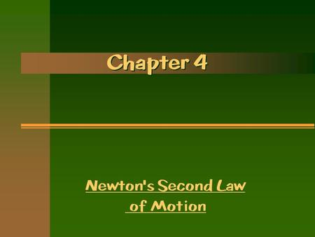 Chapter 4 Newton's Second Law of Motion 1. FORCE CAUSES ACCELERATION The combination of forces that act on an object is the net force. (Only the net.