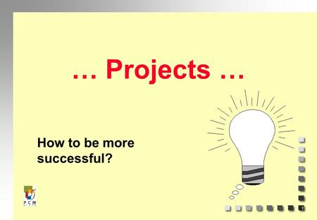 1 … Projects … How to be more successful?. 2 3 What are the criteria of success?