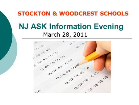 NJ ASK Information Evening March 28, 2011 STOCKTON & WOODCREST SCHOOLS.