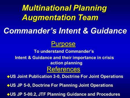 Purpose To understand Commander's Intent & Guidance and their importance in crisis action planning Commander's Intent & Guidance References u US Joint.