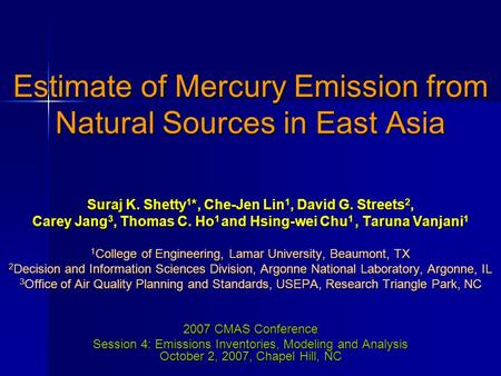 Estimate of Mercury Emission from Natural Sources in East Asia Suraj K. Shetty 1 *, Che-Jen Lin 1, David G. Streets 2, Carey Jang 3, Thomas C. Ho 1 and.