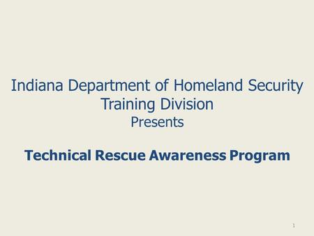 1 Indiana Department of Homeland Security Training Division Presents Technical Rescue Awareness Program.