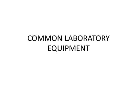 COMMON LABORATORY EQUIPMENT. FLASKS, BEAKERS, CYLINDERS Erlenmeyer flask beaker Erlenmeyer flasks and beakers are used for mixing, transporting, and reacting,