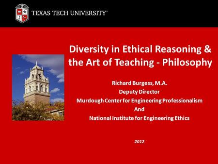Diversity in Ethical Reasoning & the Art of Teaching - Philosophy Richard Burgess, M.A. Deputy Director Murdough Center for Engineering Professionalism.