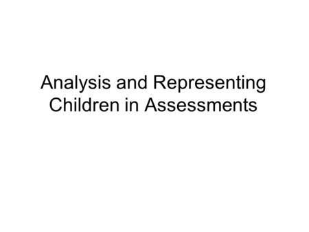 Analysis and Representing Children in Assessments.