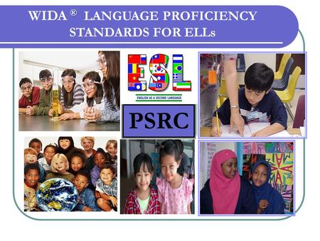 N PSRC ® WIDA ® LANGUAGE PROFICIENCY STANDARDS FOR ELLs.